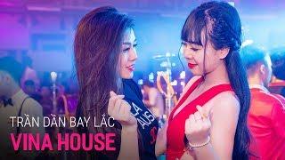 NONSTOP Vinahouse 2019 - Trần Dần Bay Lắc Remix | Nhạc DJ, Nhạc Sàn Cực Mạnh 2019 Mới Nhất Remix