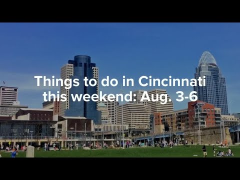 Top 9 thins to do in Cincinnati this weekend: Aug. 3-6