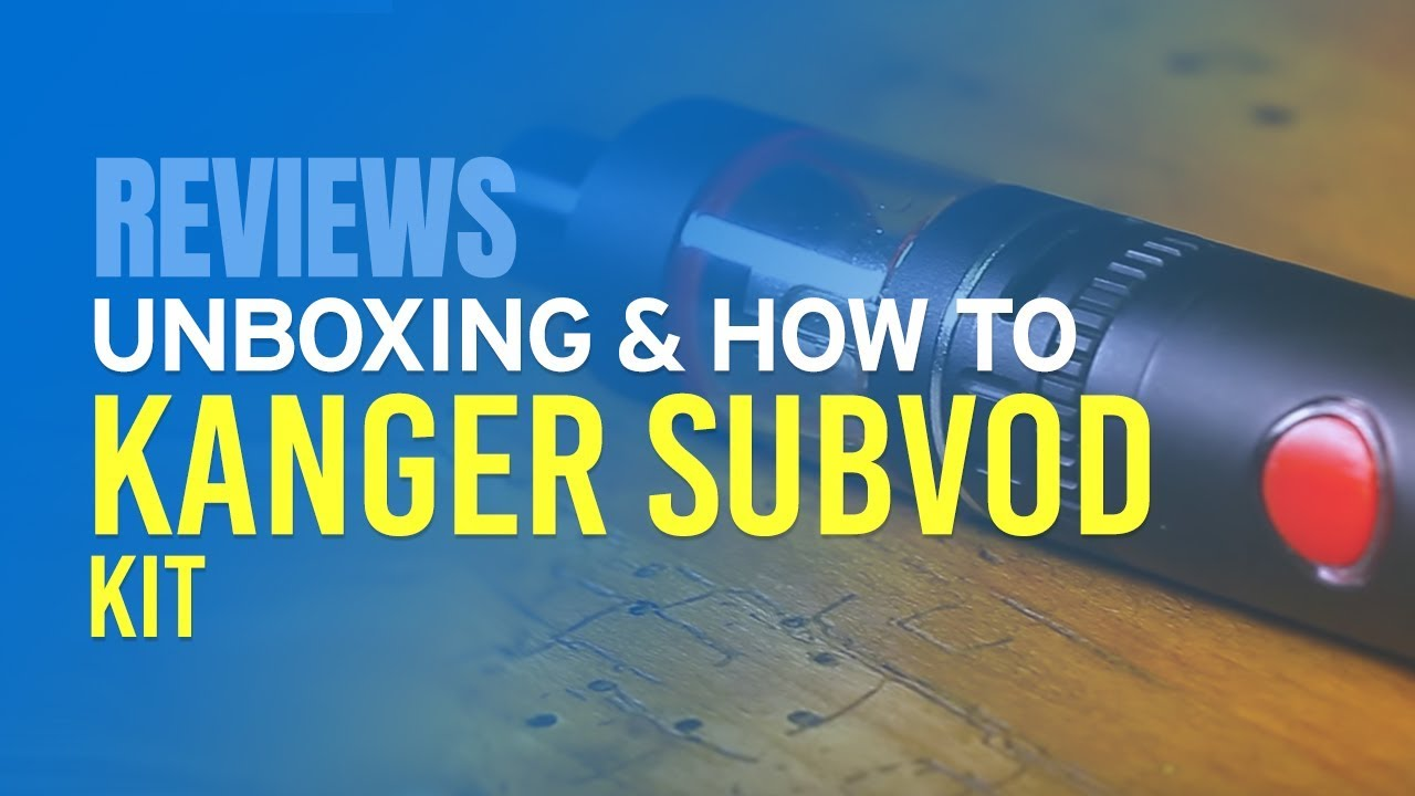 Kanger Subvod Kit Review & How To Use Guide