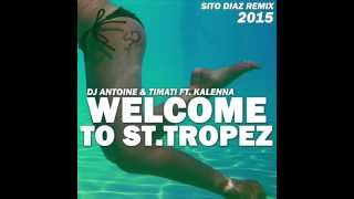 DJ Antoine vs Timati feat. Kalenna - Welcome to St. Tropez (SITO DIAZ REMIX 2015)