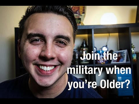 Joining The Military When You're OLDER?!?!