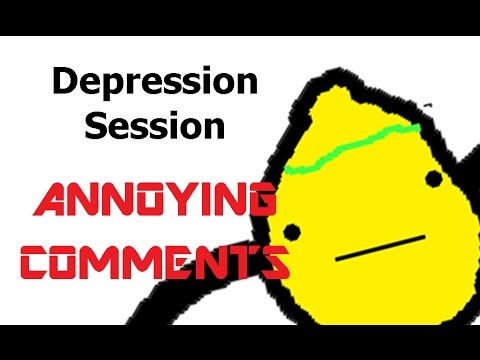 Annoying Comments – Depression Session