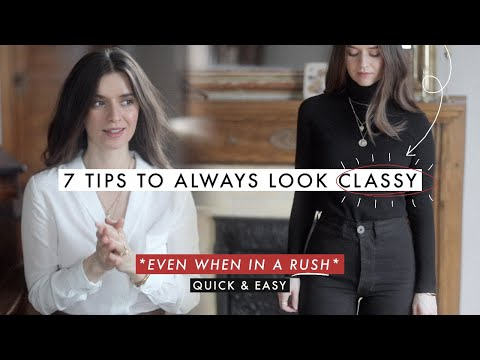 7 Quick Tips To Always *Look Classy* (Even In A Rush) - YouTube