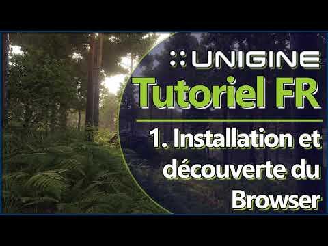 [FR] UNIGINE 2 | Tutoriel | 1- Installation et découverte du Browser