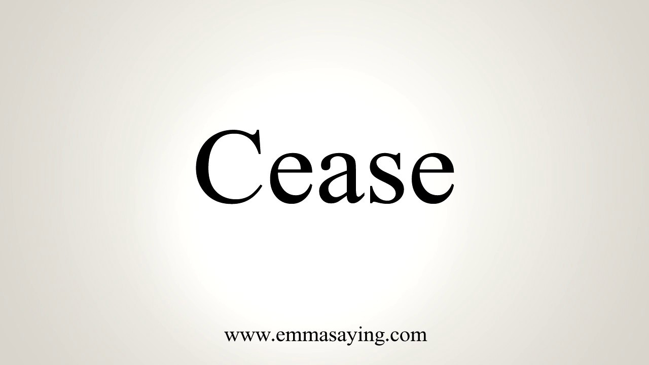 How To Pronounce Cease