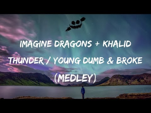 Imagine Dragons, Khalid - Thunder / Young Dumb & Broke (Lyrics / Lyric Video) Medley