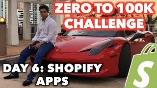LIVE DAY 6: SHOPIFY APPS (Zero To $100k Shopify Challenge)