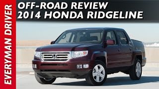 Off-Road Review: 2014 Honda Ridgeline on Everyman Driver