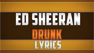 Ed Sheeran- Drunk Lyrics