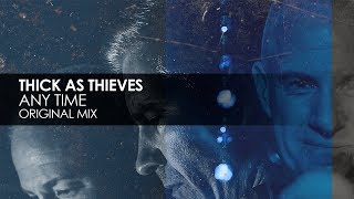 Thick As Thieves - Any Time (Original Mix)