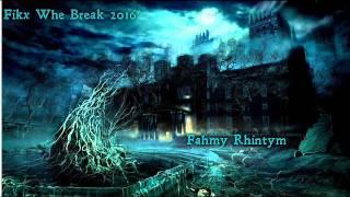 {DJ Fahmi™}- Fikx Whe Break 2016