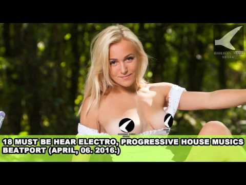Beatport - 18 Must Be Hear Electro, Progressive House Musics (Apr, 06. 2016.)