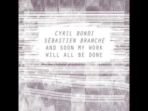 Cyril Bondi /Sébastien Branche - And soon my work will all be done [insub46]