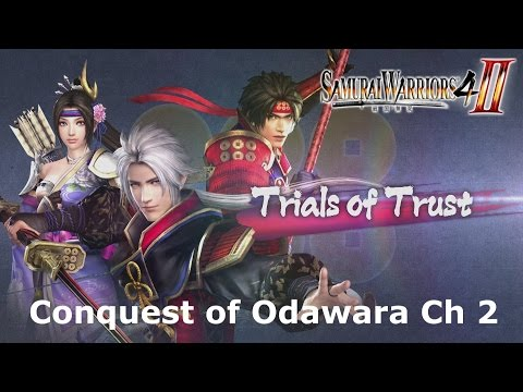 "Samurai Warriors 4-II: (Trials of Trust) ""Conquest of Odawara"" Ch 2"