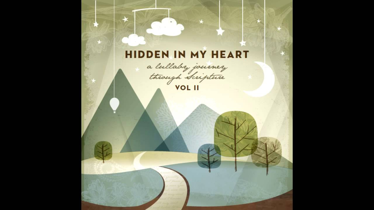 Hidden In My Heart Volume Ii I Am Here By Scripture Lullabies Youtube