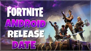 FORTNITE IN ANDROID RELEASE DATE CONFIRMED BY EPIC GAMES 2018