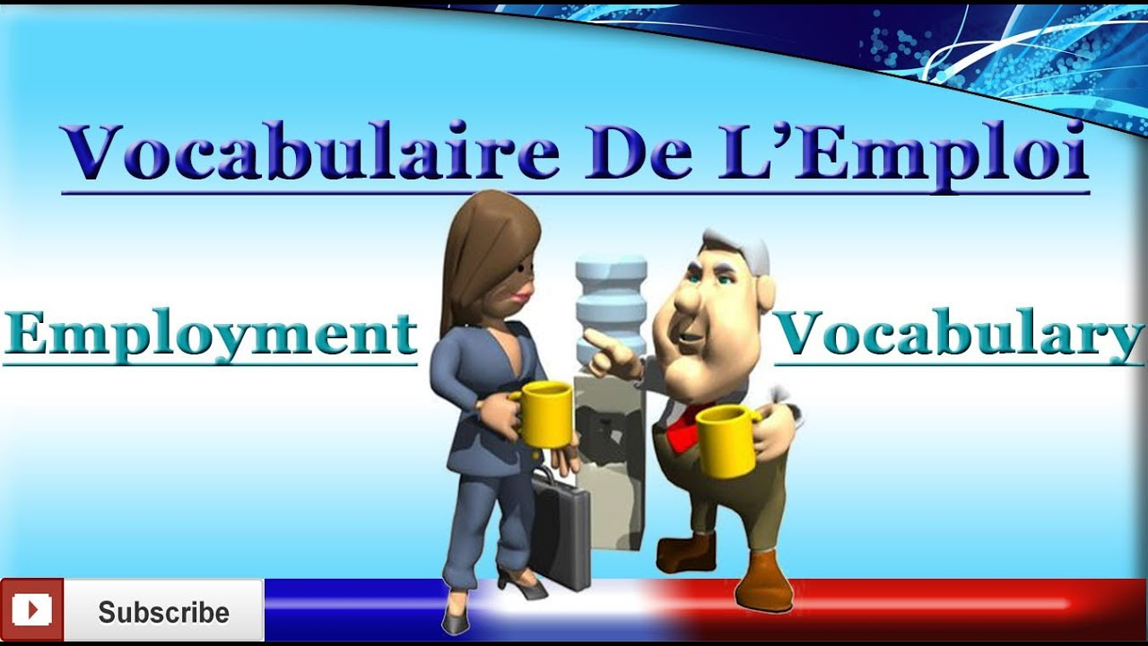 Learn French - Employment / Work Vocabulary - Vocabulaire de l'emploi / du travail