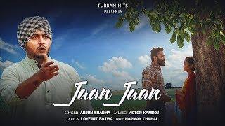 Jaan Jaan (Full ) | Arjun Sharma | Turban Hits | New Punjabi Song 2017