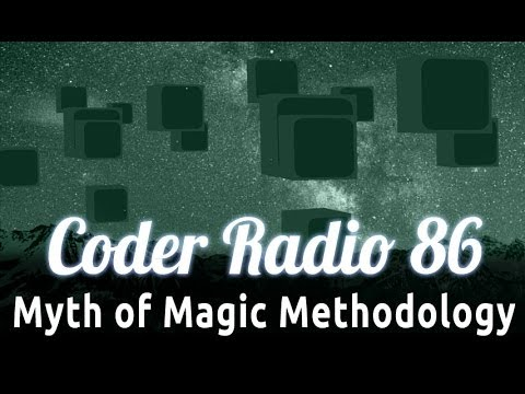 Myth of Magic Methodology | Coder Radio 86