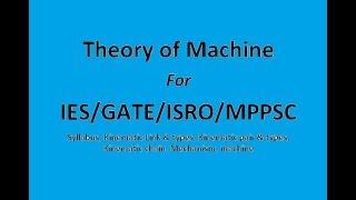 Theory of Machine for IES/GATE/ISRO/MPPSC, Mechanical Engineering