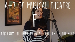 || A - Z of Musical Theatre || Far From the Home I Love || Fiddler on the Roof