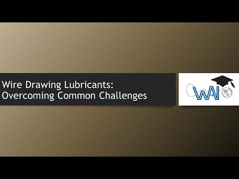 Wire Drawing Lubricants: Overcoming Common Challenges