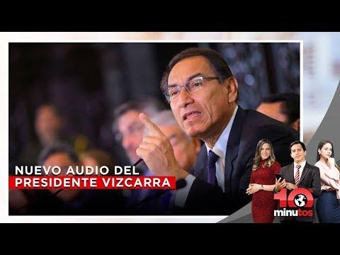 Nuevo audio del presidente Vizcarra  - 10 minutos Edición Matinal