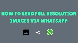 How To Send Full Resolution Images in Whatsapp !!! Keep Original High Quality HD Pictures