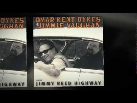 Omar Kent Dykes & Jimmie Vaughan- Jimmy Reed Highway