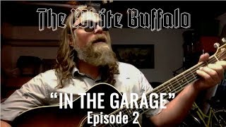 """THE WHITE BUFFALO - """"Story"""" - In The Garage: Episode 2"""