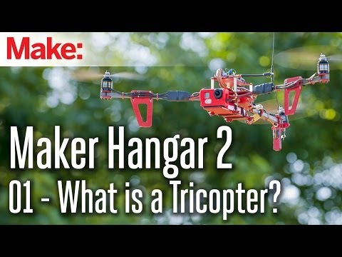 Maker Hangar 2 ep1: What is aTricopter?