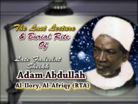 LAST LECTURE & BURIAL OF SHEIKH ADAM ABDULLAHI AL-ILORY AL-AFRIGY (RTA)