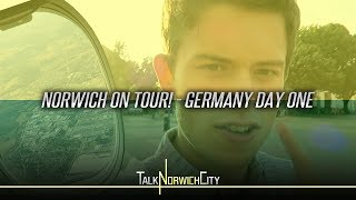 NORWICH ON TOUR! GERMANY DAY ONE