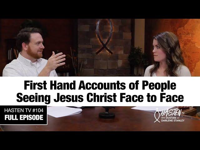 Hasten TV #4 - First-Hand Accounts of People Seeing Jesus! - Dustan and Darlene Stanley