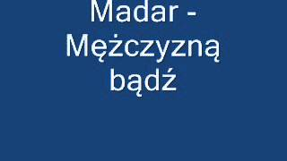 Madar - Mężczyzną bądź