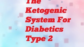 The Ketogenic Diet System For Diabetics Type 2 Reviews