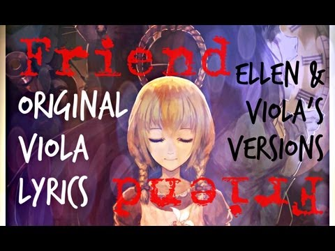 【Friend】ELLEN & VIOLA Lyrics, The Witch's House Fansong