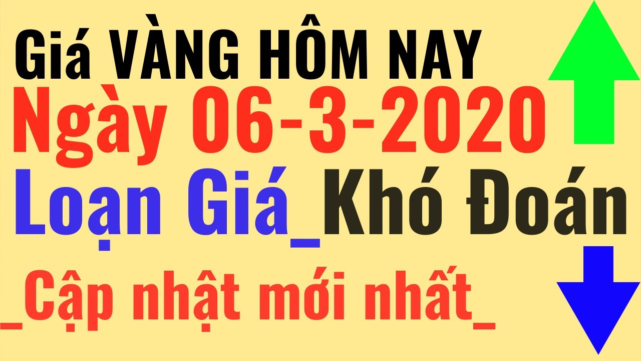 Giá VÀNG Hôm Nay -06/3/2020 Biến Động khó đoán, vàng SJC 9999 24k PNJ DOJI, tý giá ngoại tệ USD