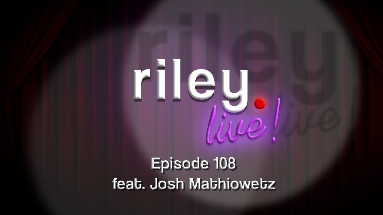 rileyLive! Episode 108 : Lean Mean GreenScreen Machine (feat. Josh Mathiowetz)