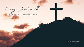Deny Yourself: First Steps in Following Jesus | 02.21.2021