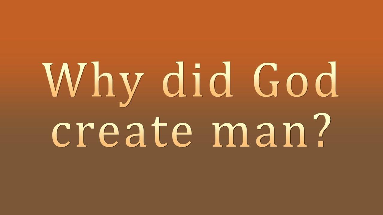 why did god create man - 1280×720
