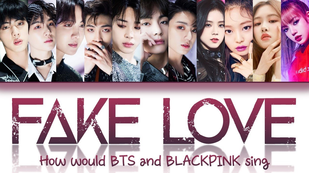 How would BTS & Blackpink sing 'Fake Love' lyrics (Fanmade, used (G)I-DLE cover for Bl