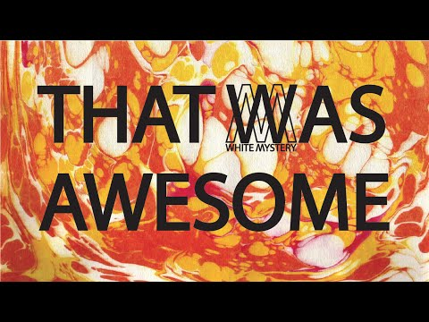 WHITE MYSTERY 'THAT WAS AWESOME' Official Trailer