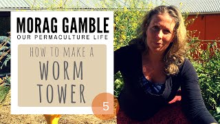 How to Make a Worm Tower: by Morag Gamble, http://ourpermaculturelife.com/