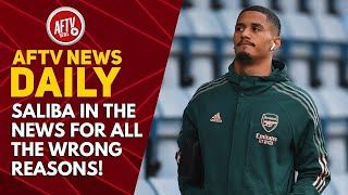 Saliba In The News For All The Wrong Reasons! | AFTV News Daily