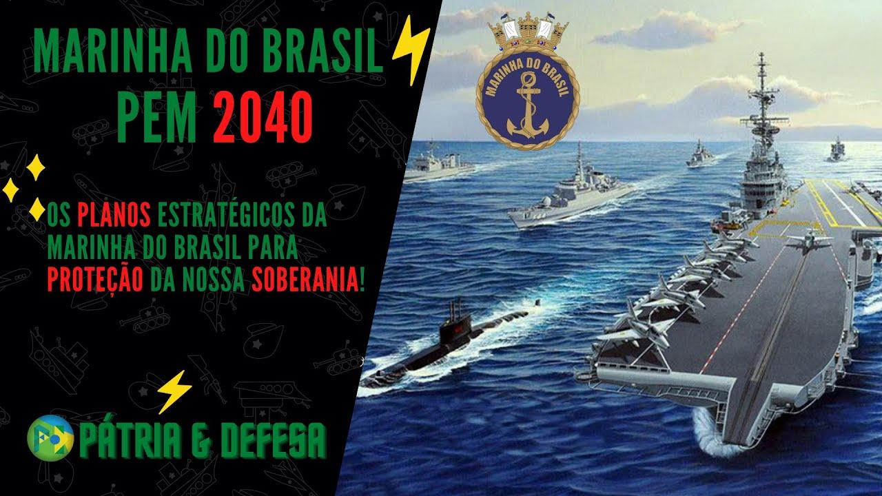 Marinha do Brasil Apresenta Suas Estratégias e Planos Para Proteção e Garantia da Soberania do País.