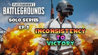 Inconsistency To Victory Ep.1 (PUBG SERIES)