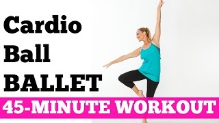 Full Exercise Workout at Home for Women Cardio Exercise No Jumping | 45Minute Cardio Ball Ballet