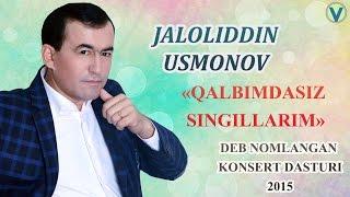 Jaloliddin Usmonov - Qalbimdasiz singillarim deb nomlangan konsert dasturi 2015