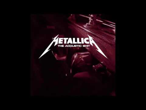 Metallica - The Acoustic Shit v2 Extended